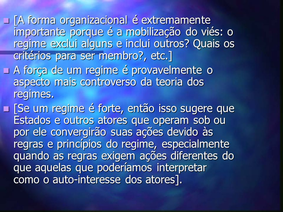 [A forma organizacional é extremamente importante porque é a mobilização do viés: o regime exclui alguns e inclui outros Quais os critérios para ser membro , etc.]